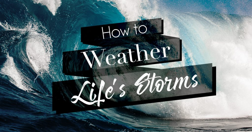 How to Weather Life's Storms